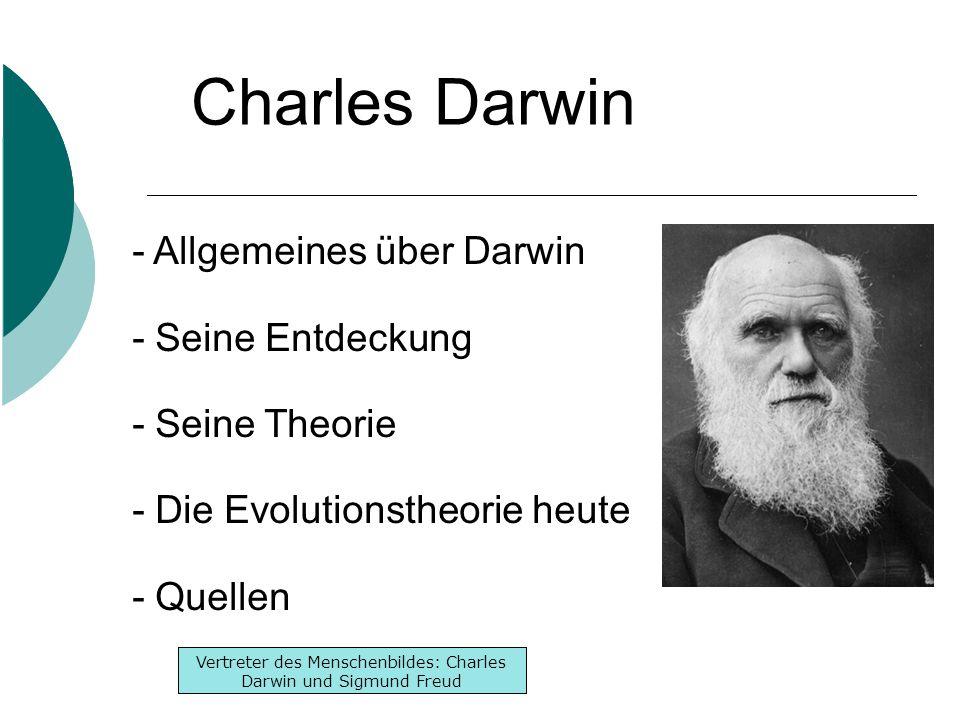 Inhaltsverzeichnis -Lebenslauf -Werke -Denken Inhaltsverzeichnis -Lebenslauf -Werke -Denken Vertreter des Menschenbildes: Charles Darwin und Sigmund Freud Charles Darwin - Allgemeines über Darwin - Seine Entdeckung - Seine Theorie - Die Evolutionstheorie heute - Quellen
