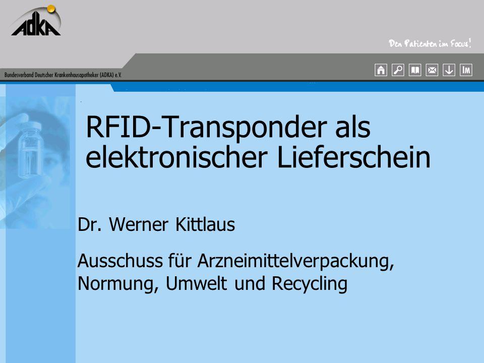 RFID-Transponder als elektronischer Lieferschein Dr. Werner Kittlaus Ausschuss für Arzneimittelverpackung, Normung, Umwelt und Recycling
