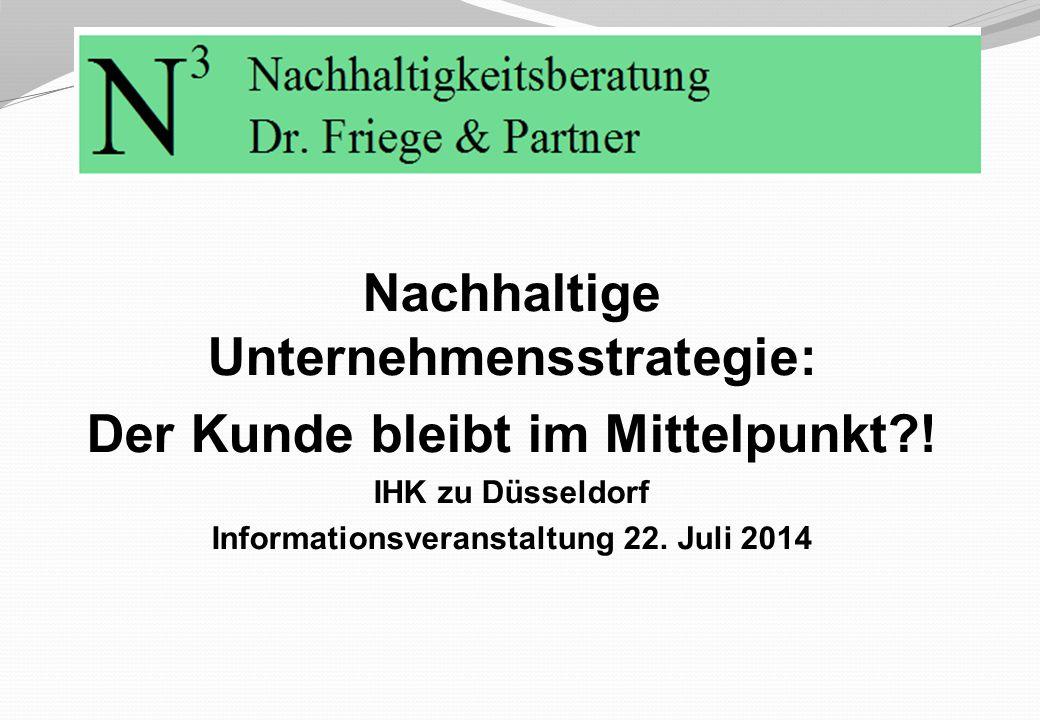 Nachhaltige Unternehmensstrategie: Der Kunde bleibt im Mittelpunkt?! IHK zu Düsseldorf Informationsveranstaltung 22. Juli 2014