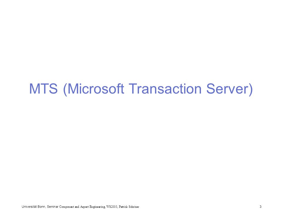 Universität Bonn, Seminar Component and Aspect Engineering, WS2003, Patrick Schriner 3 MTS (Microsoft Transaction Server)