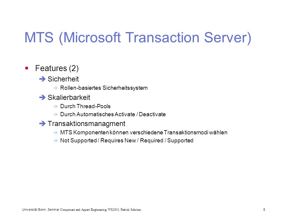 Universität Bonn, Seminar Component and Aspect Engineering, WS2003, Patrick Schriner 5 MTS (Microsoft Transaction Server) Features (2)  Sicherheit 
