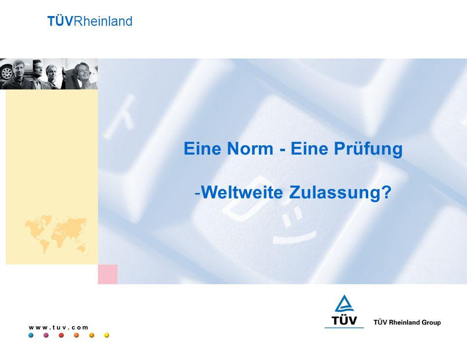 w w w. t u v. c o m Eine Norm - Eine Prüfung -Weltweite Zulassung TÜVRheinland