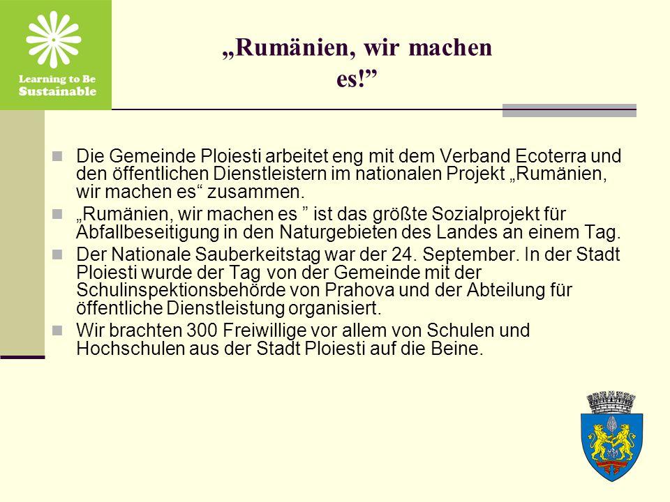 """""""Rumänien, wir machen es! Die Gemeinde Ploiesti arbeitet eng mit dem Verband Ecoterra und den öffentlichen Dienstleistern im nationalen Projekt """"Rumänien, wir machen es zusammen."""