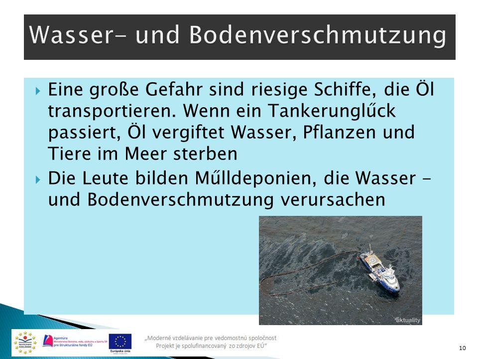  Eine große Gefahr sind riesige Schiffe, die Öl transportieren. Wenn ein Tankerunglűck passiert, Öl vergiftet Wasser, Pflanzen und Tiere im Meer ster