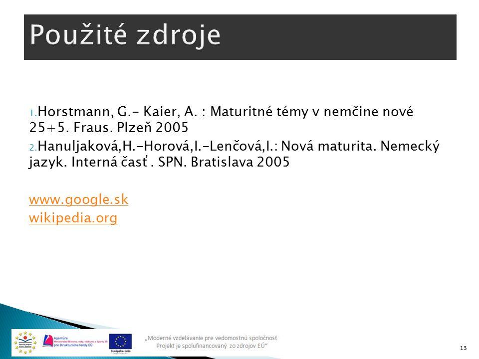 1. Horstmann, G.- Kaier, A. : Maturitné témy v nemčine nové 25+5. Fraus. Plzeň 2005 2. Hanuljaková,H.-Horová,I.-Lenčová,I.: Nová maturita. Nemecký jaz