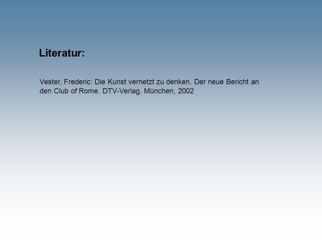 Literatur: Vester, Frederic: Die Kunst vernetzt zu denken. Der neue Bericht an den Club of Rome. DTV-Verlag. München, 2002