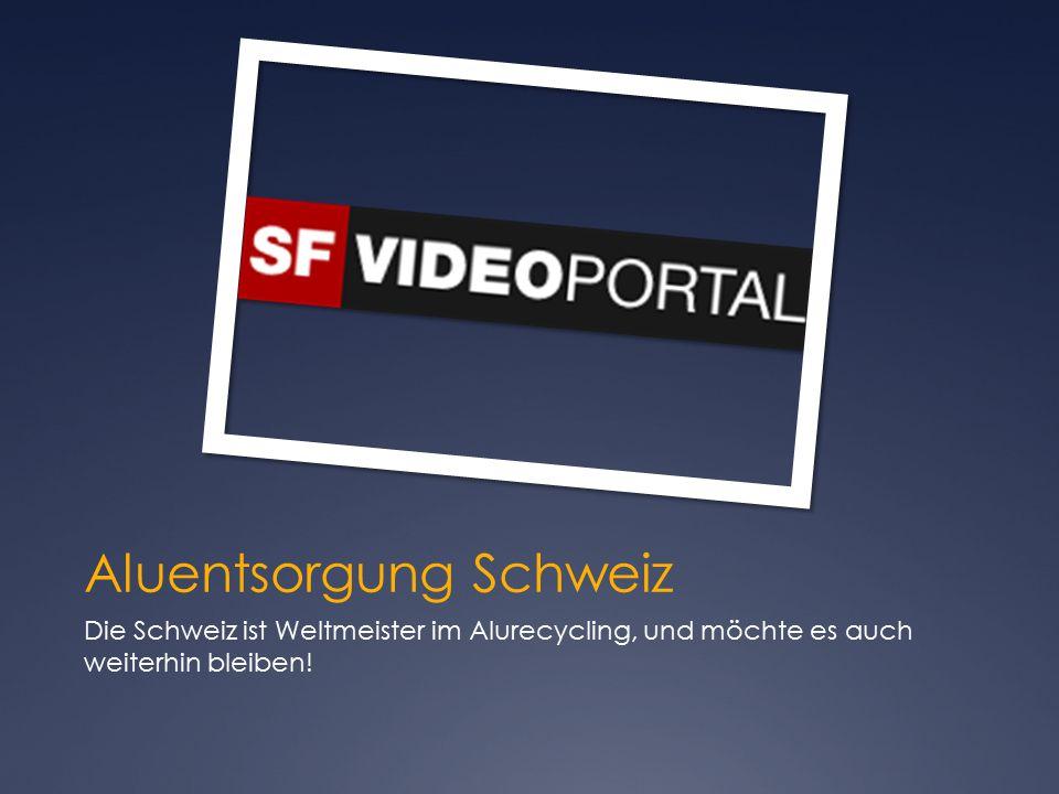Aluentsorgung Schweiz Die Schweiz ist Weltmeister im Alurecycling, und möchte es auch weiterhin bleiben!