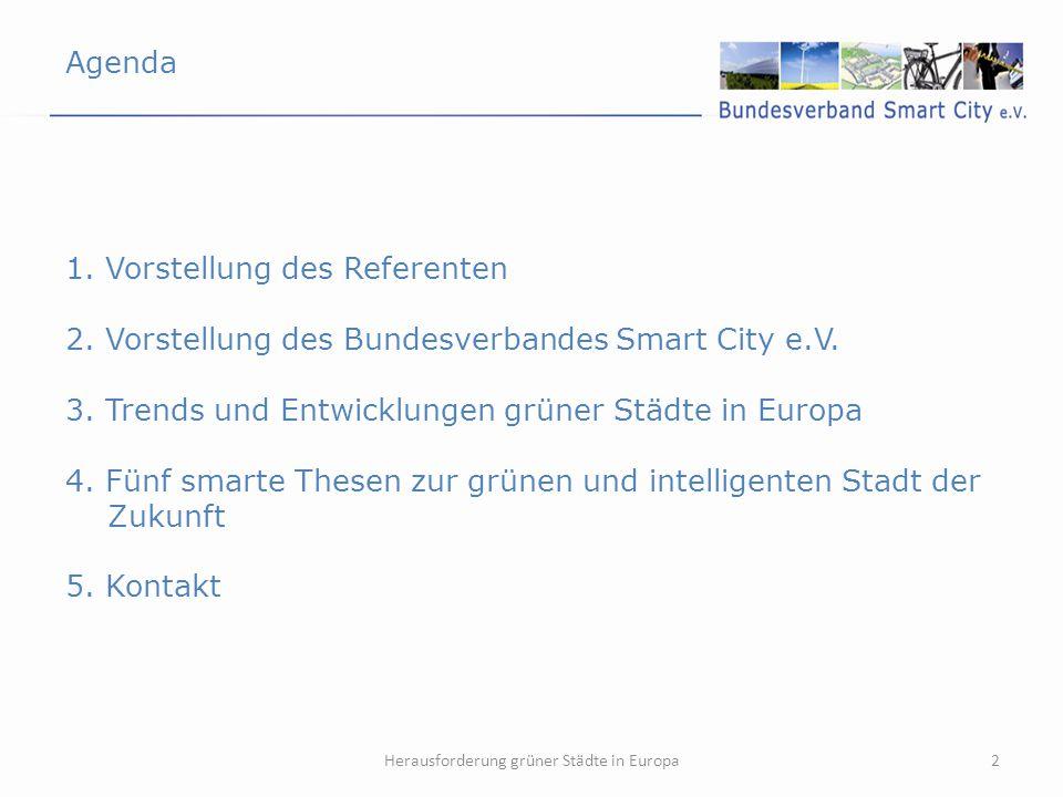 Agenda 2 1. Vorstellung des Referenten 2. Vorstellung des Bundesverbandes Smart City e.V. 3. Trends und Entwicklungen grüner Städte in Europa 4. Fünf