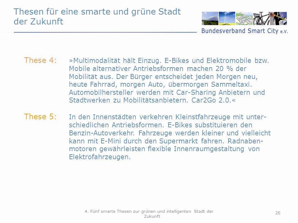 26 4. Fünf smarte Thesen zur grünen und intelligenten Stadt der Zukunft These 4: »Multimodalität hält Einzug. E-Bikes und Elektromobile bzw. Mobile al