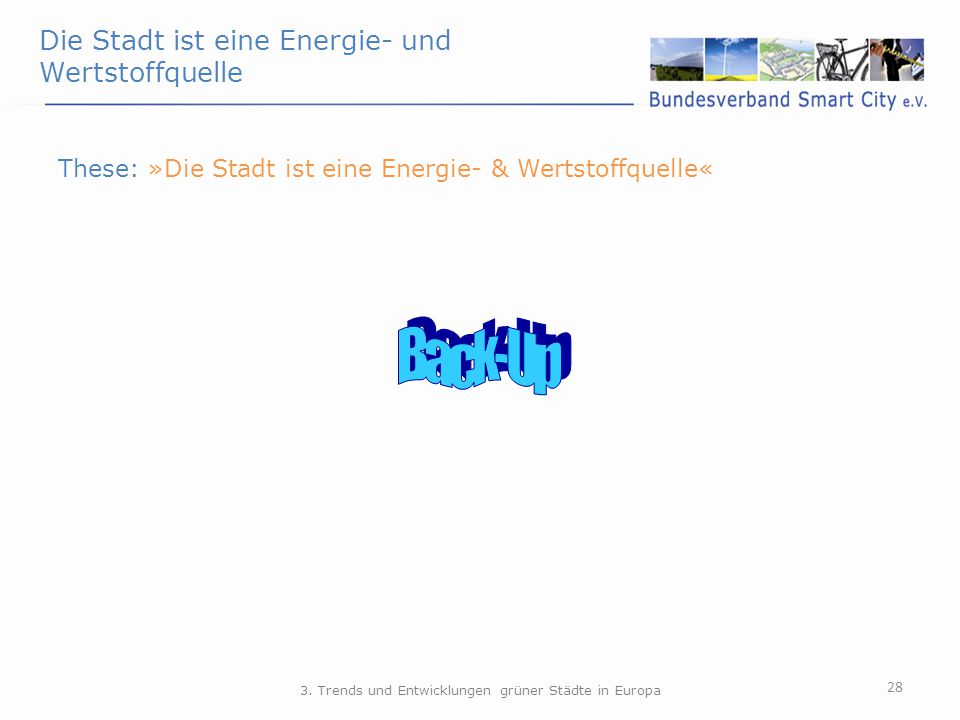 Die Stadt ist eine Energie- und Wertstoffquelle 28 These: »Die Stadt ist eine Energie- & Wertstoffquelle« 3. Trends und Entwicklungen grüner Städte in
