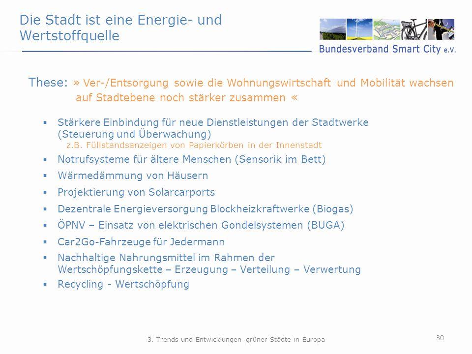 Die Stadt ist eine Energie- und Wertstoffquelle 30 These: » Ver-/Entsorgung sowie die Wohnungswirtschaft und Mobilität wachsen auf Stadtebene noch stä