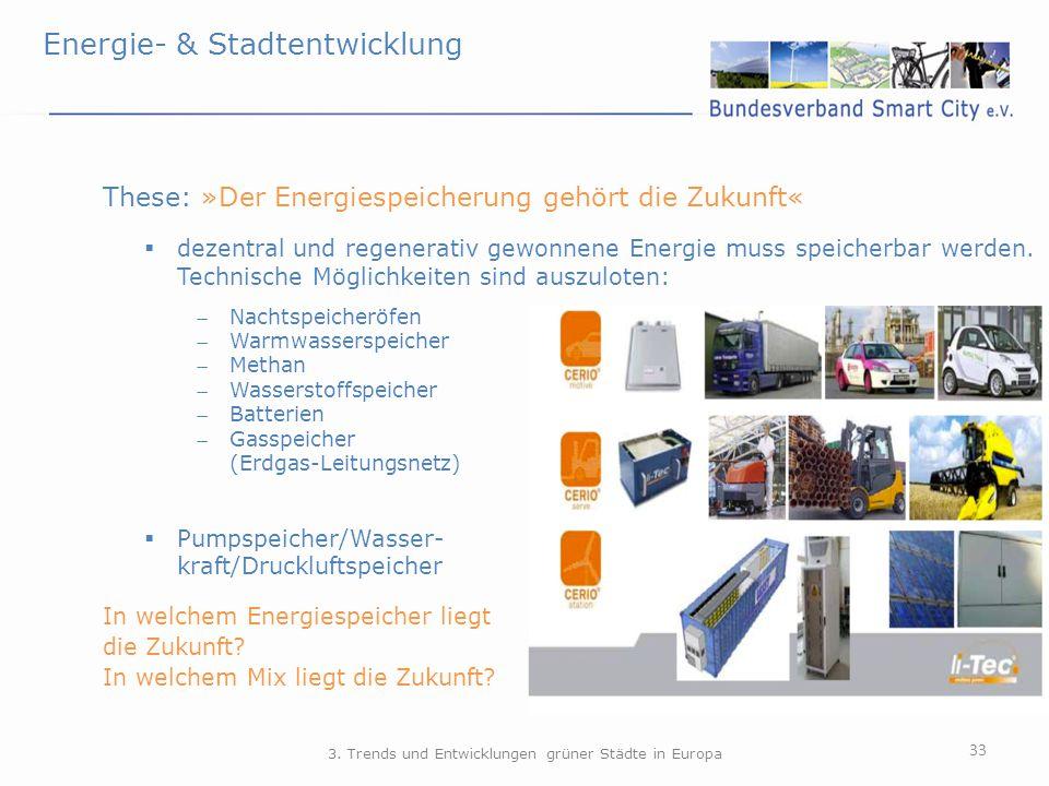 Energie- & Stadtentwicklung 33 These: »Der Energiespeicherung gehört die Zukunft«  dezentral und regenerativ gewonnene Energie muss speicherbar werde