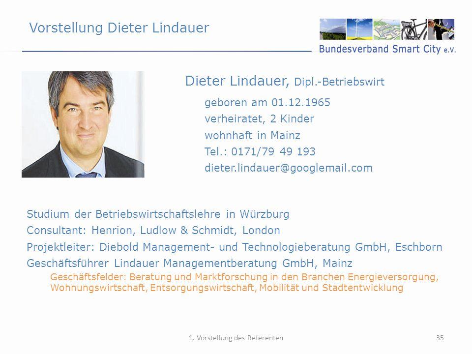 Vorstellung Dieter Lindauer 35 Dieter Lindauer, Dipl.-Betriebswirt 1. Vorstellung des Referenten geboren am 01.12.1965 verheiratet, 2 Kinder wohnhaft