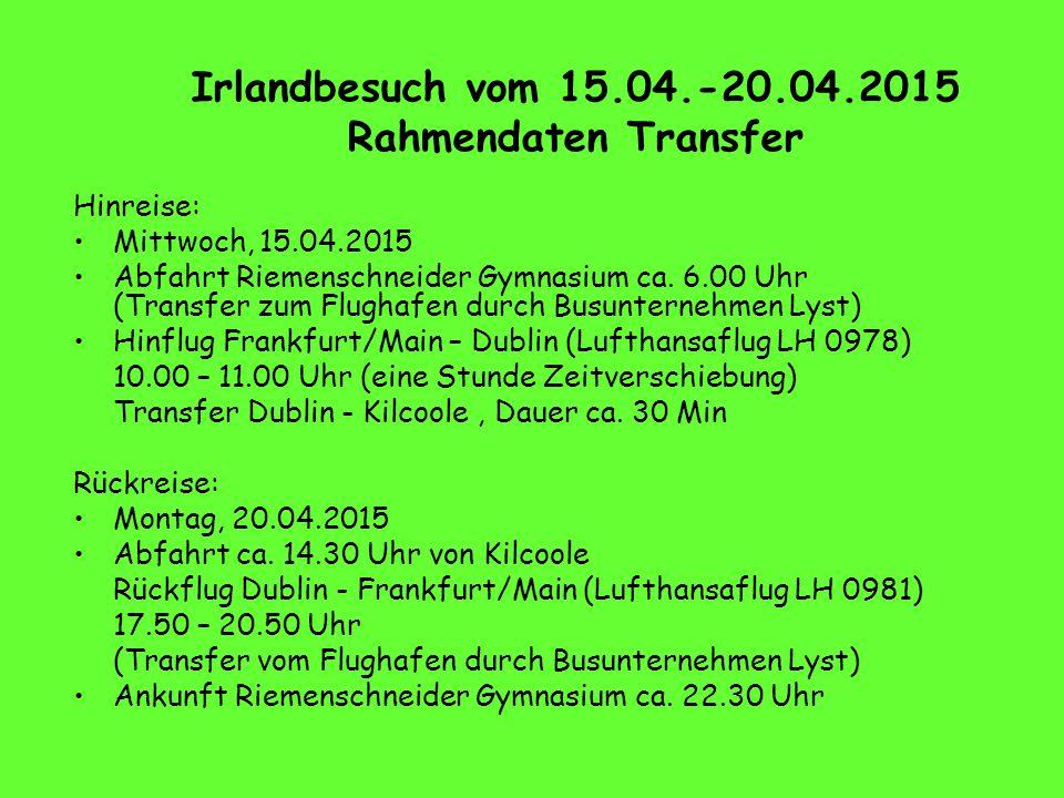 Irlandbesuch vom 15.04.-20.04.2015 Rahmendaten Transfer Hinreise: Mittwoch, 15.04.2015 Abfahrt Riemenschneider Gymnasium ca.