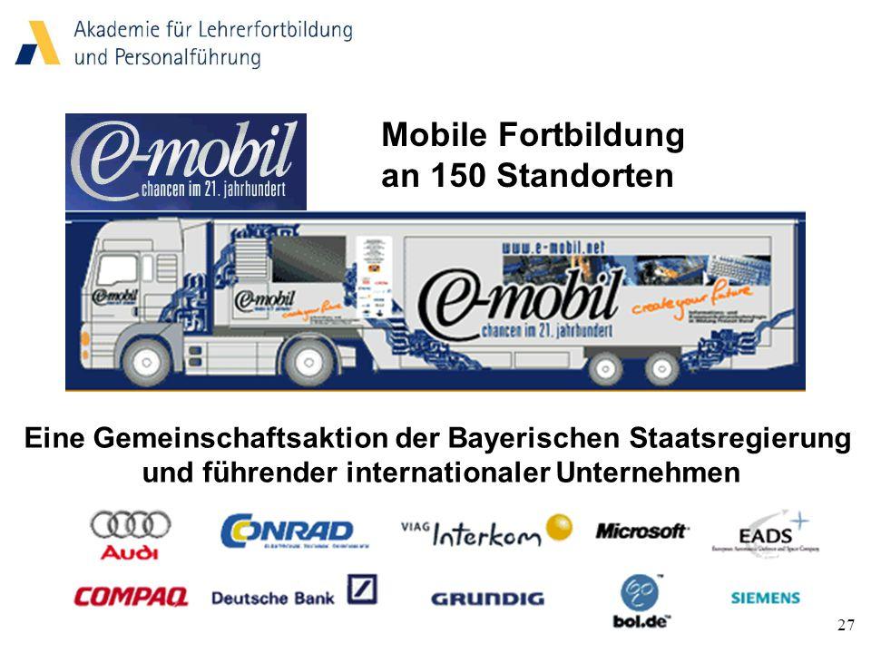 27 Mobile Fortbildung an 150 Standorten Eine Gemeinschaftsaktion der Bayerischen Staatsregierung und führender internationaler Unternehmen