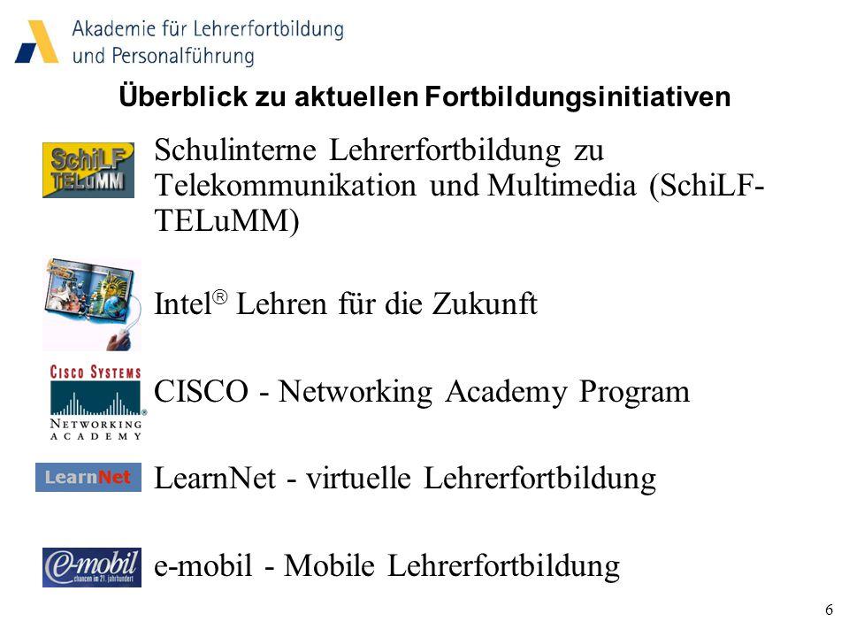 6 Überblick zu aktuellen Fortbildungsinitiativen Schulinterne Lehrerfortbildung zu Telekommunikation und Multimedia (SchiLF- TELuMM) Intel  Lehren für die Zukunft CISCO - Networking Academy Program LearnNet - virtuelle Lehrerfortbildung e-mobil - Mobile Lehrerfortbildung