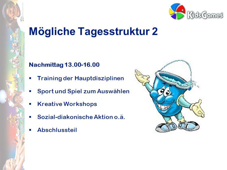 Mögliche Tagesstruktur 2 Nachmittag 13.00-16.00  Training der Hauptdisziplinen  Sport und Spiel zum Auswählen  Kreative Workshops  Sozial-diakonische Aktion o.ä.