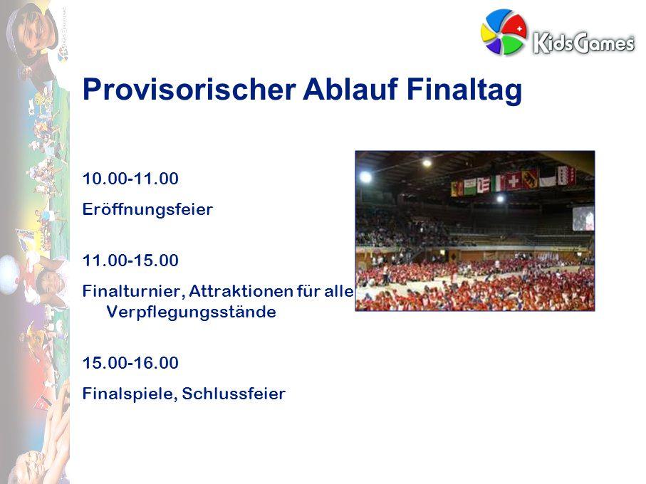 Provisorischer Ablauf Finaltag 10.00-11.00 Eröffnungsfeier 11.00-15.00 Finalturnier, Attraktionen für alle, Verpflegungsstände 15.00-16.00 Finalspiele, Schlussfeier