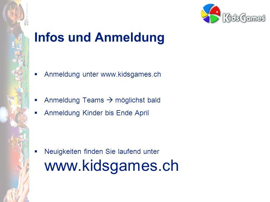 Infos und Anmeldung  Anmeldung unter www.kidsgames.ch  Anmeldung Teams  möglichst bald  Anmeldung Kinder bis Ende April  Neuigkeiten finden Sie laufend unter www.kidsgames.ch
