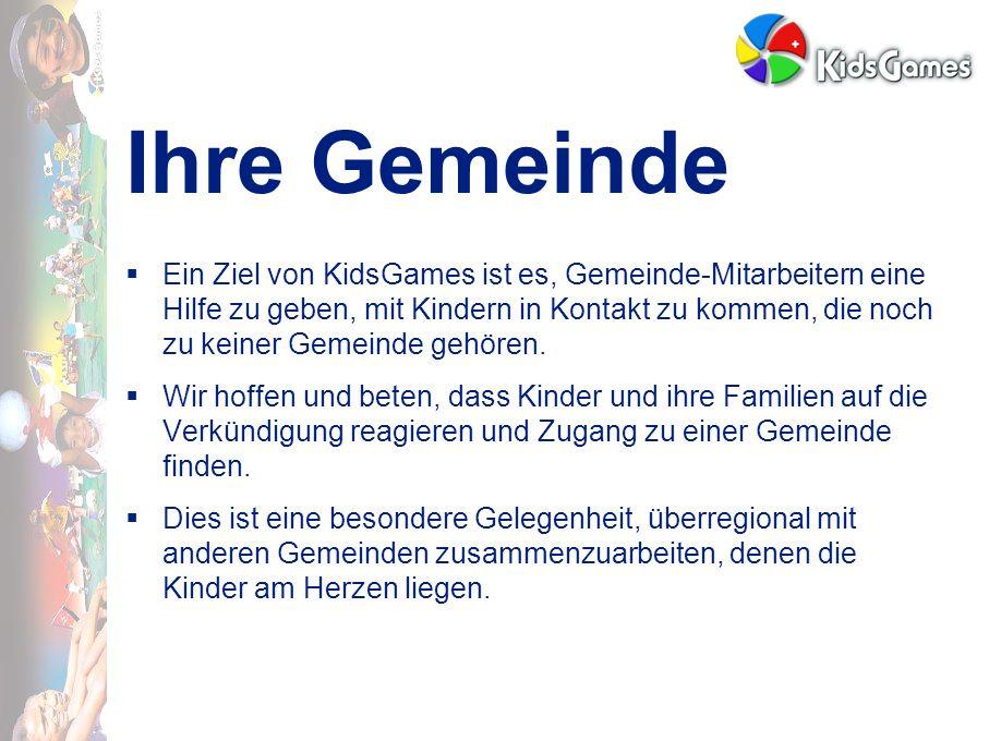 Ihre Gemeinde  Ein Ziel von KidsGames ist es, Gemeinde-Mitarbeitern eine Hilfe zu geben, mit Kindern in Kontakt zu kommen, die noch zu keiner Gemeinde gehören.