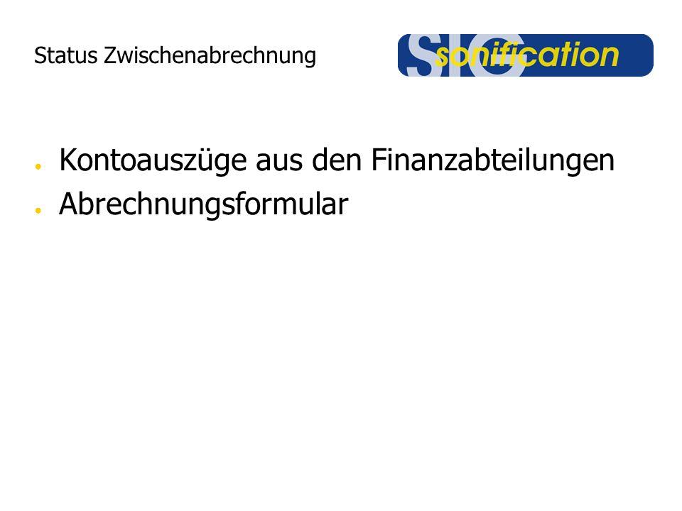 Status Zwischenabrechnung ● Kontoauszüge aus den Finanzabteilungen ● Abrechnungsformular