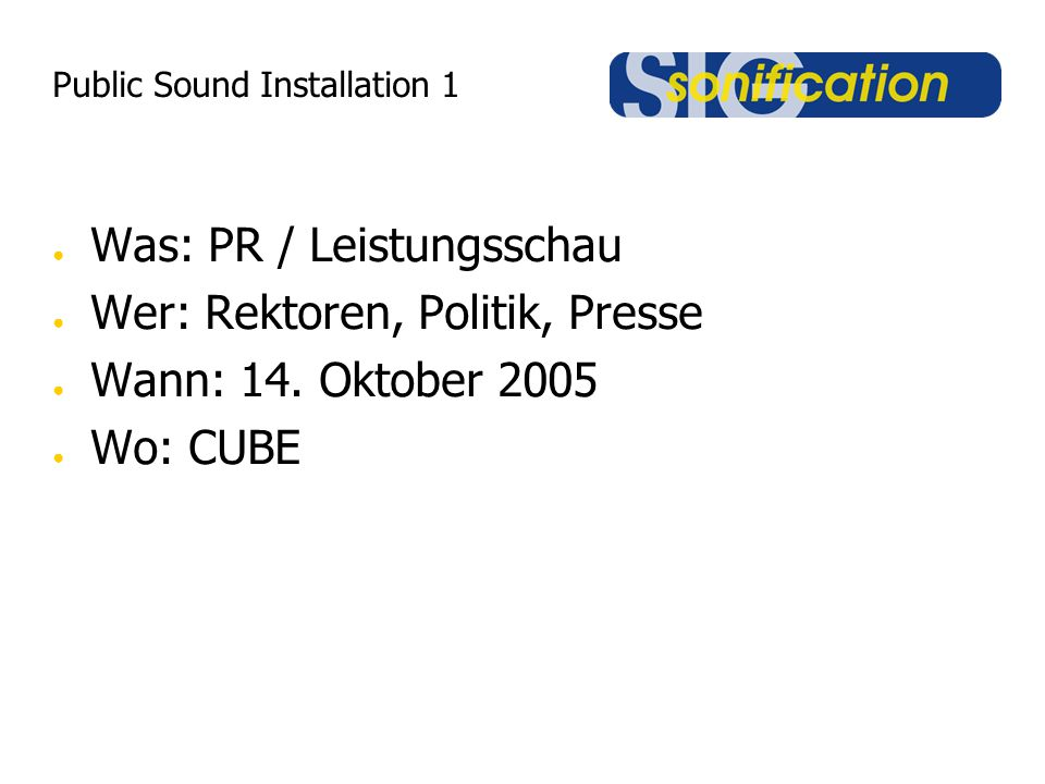 Public Sound Installation 1 ● Was: PR / Leistungsschau ● Wer: Rektoren, Politik, Presse ● Wann: 14. Oktober 2005 ● Wo: CUBE
