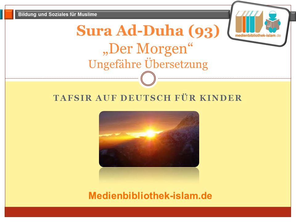 """TAFSIR AUF DEUTSCH FÜR KINDER Sura Ad-Duha (93) """"Der Morgen"""" Ungefähre Übersetzung Medienbibliothek-islam.de"""
