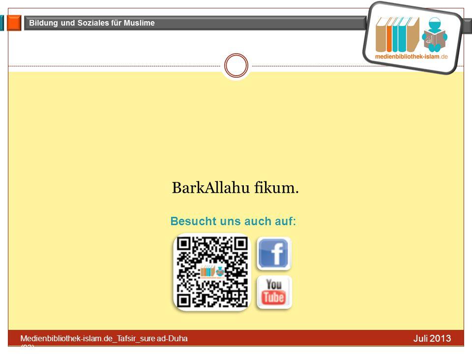 Juli 2013 Medienbibliothek-islam.de_Tafsir_sure ad-Duha (93) BarkAllahu fikum. Besucht uns auch auf:
