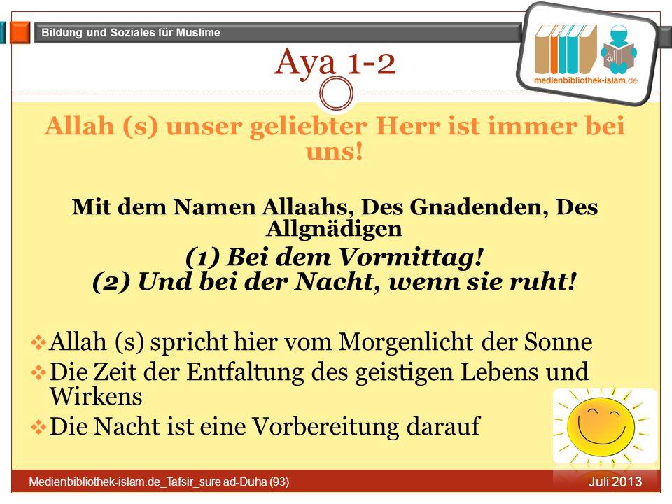 Aya 1-2 Juli 2013 Medienbibliothek-islam.de_Tafsir_sure ad-Duha (93) Allah (s) unser geliebter Herr ist immer bei uns! Mit dem Namen Allaahs, Des Gnad