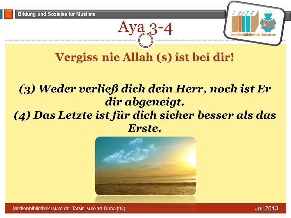 Aya 3-4 Juli 2013 Medienbibliothek-islam.de_Tafsir_sure ad-Duha (93) Vergiss nie Allah (s) ist bei dir! (3) Weder verließ dich dein Herr, noch ist Er