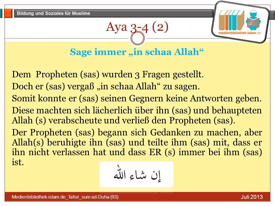 """Aya 3-4 (2) Sage immer """"in schaa Allah"""" Dem Propheten (sas) wurden 3 Fragen gestellt. Doch er (sas) vergaß """"in schaa Allah"""" zu sagen. Somit konnte er"""