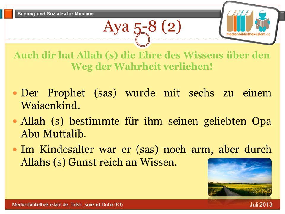 Aya 5-8 (2) Juli 2013 Medienbibliothek-islam.de_Tafsir_sure ad-Duha (93) Auch dir hat Allah (s) die Ehre des Wissens über den Weg der Wahrheit verlieh