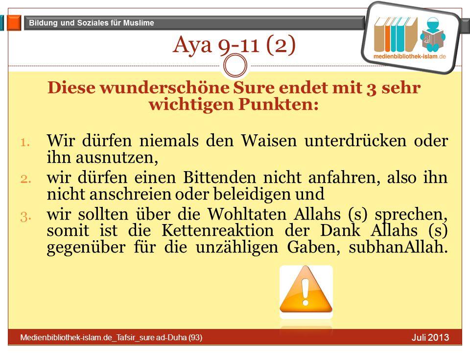 Aya 9-11 (2) Juli 2013 Medienbibliothek-islam.de_Tafsir_sure ad-Duha (93) Diese wunderschöne Sure endet mit 3 sehr wichtigen Punkten: 1. Wir dürfen ni