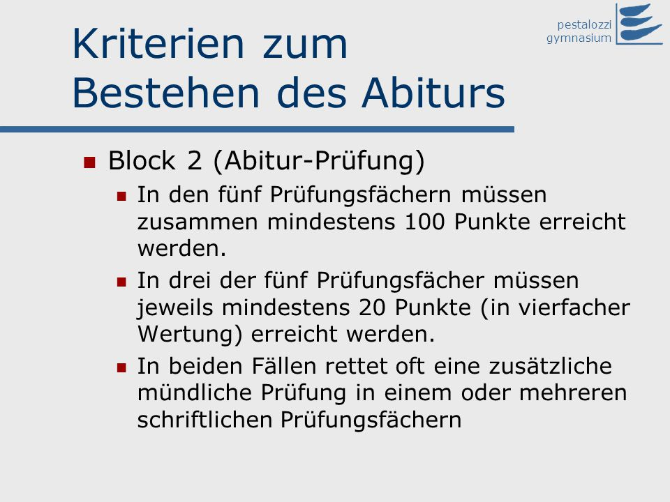pestalozzi gymnasium Kriterien zum Bestehen des Abiturs Block 2 (Abitur-Prüfung) In den fünf Prüfungsfächern müssen zusammen mindestens 100 Punkte err