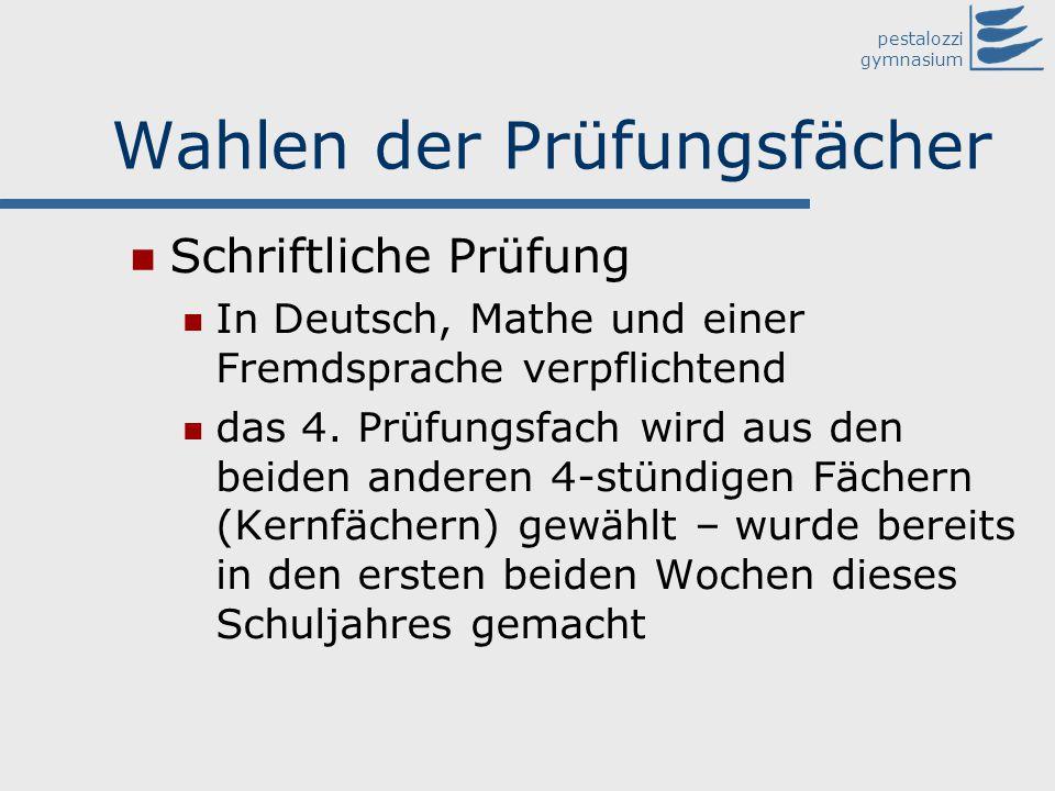 pestalozzi gymnasium Wahlen der Prüfungsfächer Schriftliche Prüfung In Deutsch, Mathe und einer Fremdsprache verpflichtend das 4. Prüfungsfach wird au