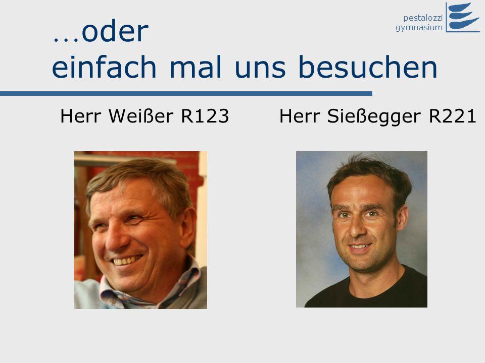 pestalozzi gymnasium … oder einfach mal uns besuchen Herr Weißer R123Herr Sießegger R221