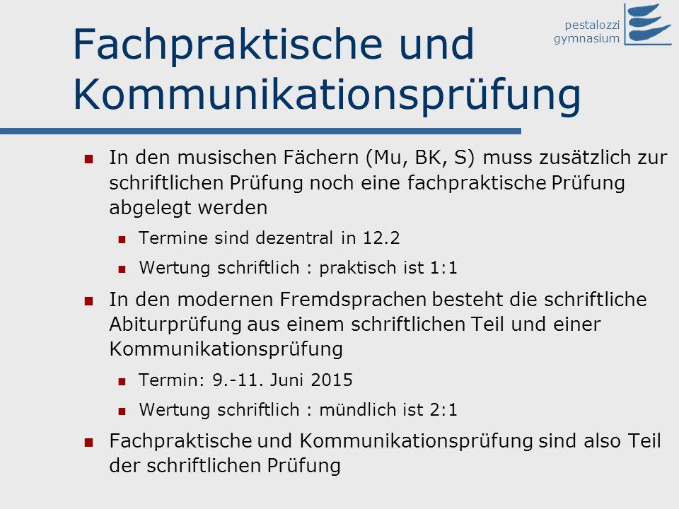 pestalozzi gymnasium Fachpraktische und Kommunikationsprüfung In den musischen Fächern (Mu, BK, S) muss zusätzlich zur schriftlichen Prüfung noch eine