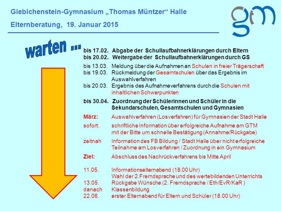 """Giebichenstein-Gymnasium """"Thomas Müntzer"""" Halle Elternberatung, 19. Januar 2015 bis 17.02. Abgabe der Schullaufbahnerklärungen durch Eltern bis 20.02."""