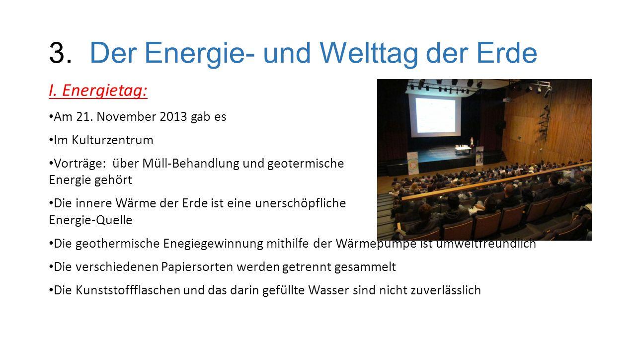 3.Der Energie- und Welttag der Erde I. Energietag: Am 21.