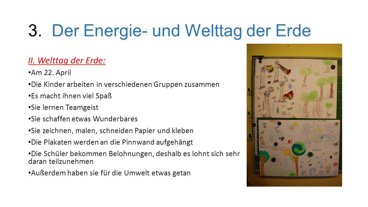 3.Der Energie- und Welttag der Erde II. Welttag der Erde: Am 22.