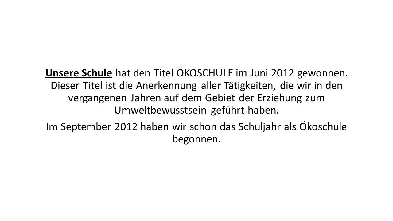 Unsere Schule hat den Titel ÖKOSCHULE im Juni 2012 gewonnen.