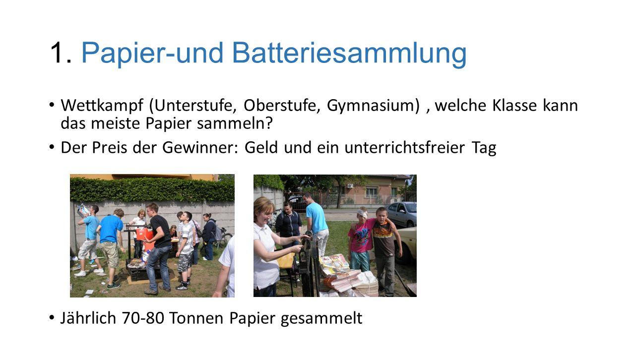 1. Papier-und Batteriesammlung Wettkampf (Unterstufe, Oberstufe, Gymnasium), welche Klasse kann das meiste Papier sammeln? Der Preis der Gewinner: Gel