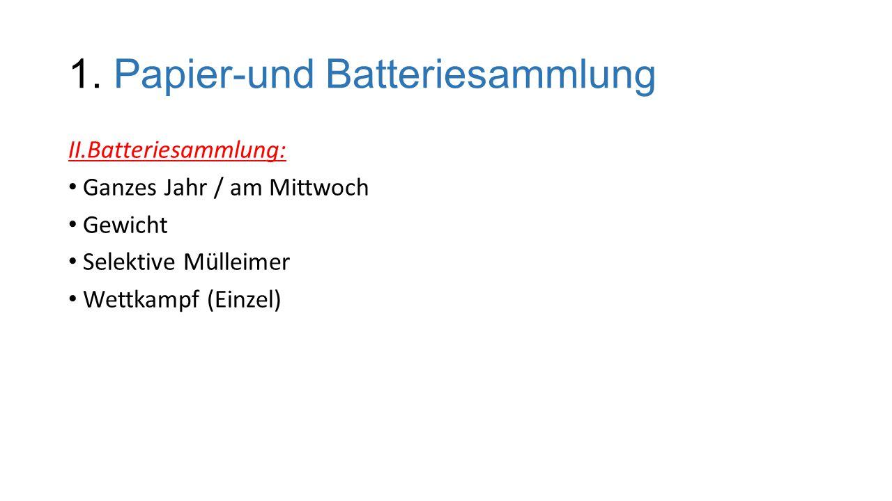 1. Papier-und Batteriesammlung II.Batteriesammlung: Ganzes Jahr / am Mittwoch Gewicht Selektive Mülleimer Wettkampf (Einzel)