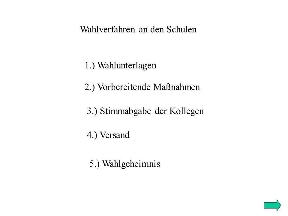 Wahlverfahren an den Schulen 2.) Vorbereitende Maßnahmen 3.) Stimmabgabe der Kollegen 4.) Versand 1.) Wahlunterlagen 5.) Wahlgeheimnis