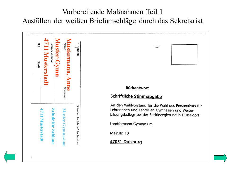 Vorbereitende Maßnahmen Teil 1 Ausfüllen der weißen Briefumschläge durch das Sekretariat Mustermann, Anne Muster-Gymn 4711 Musterstadt Muster-Gymnasium Schule für Schlaue 4711 Musterstadt