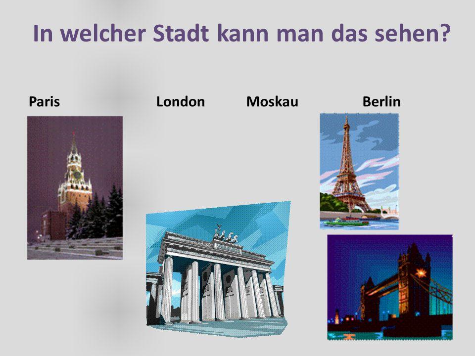 In welcher Stadt kann man das sehen? Paris LondonMoskau Berlin
