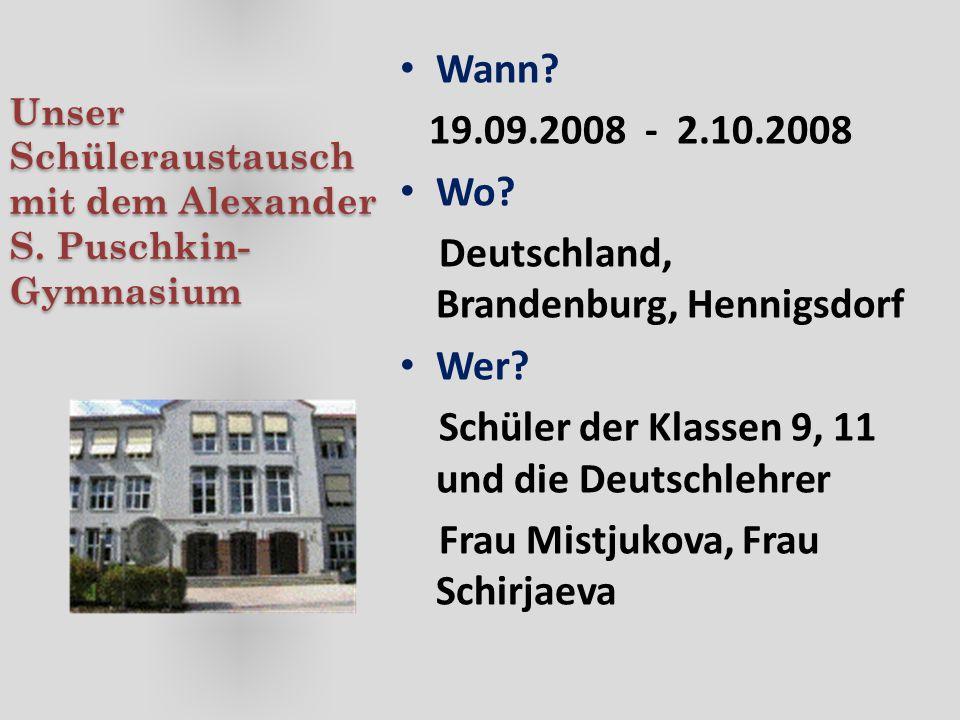 Unser Schüleraustausch mit dem Alexander S. Puschkin- Gymnasium Wann? 19.09.2008 - 2.10.2008 Wo? Deutschland, Brandenburg, Hennigsdorf Wer? Schüler de