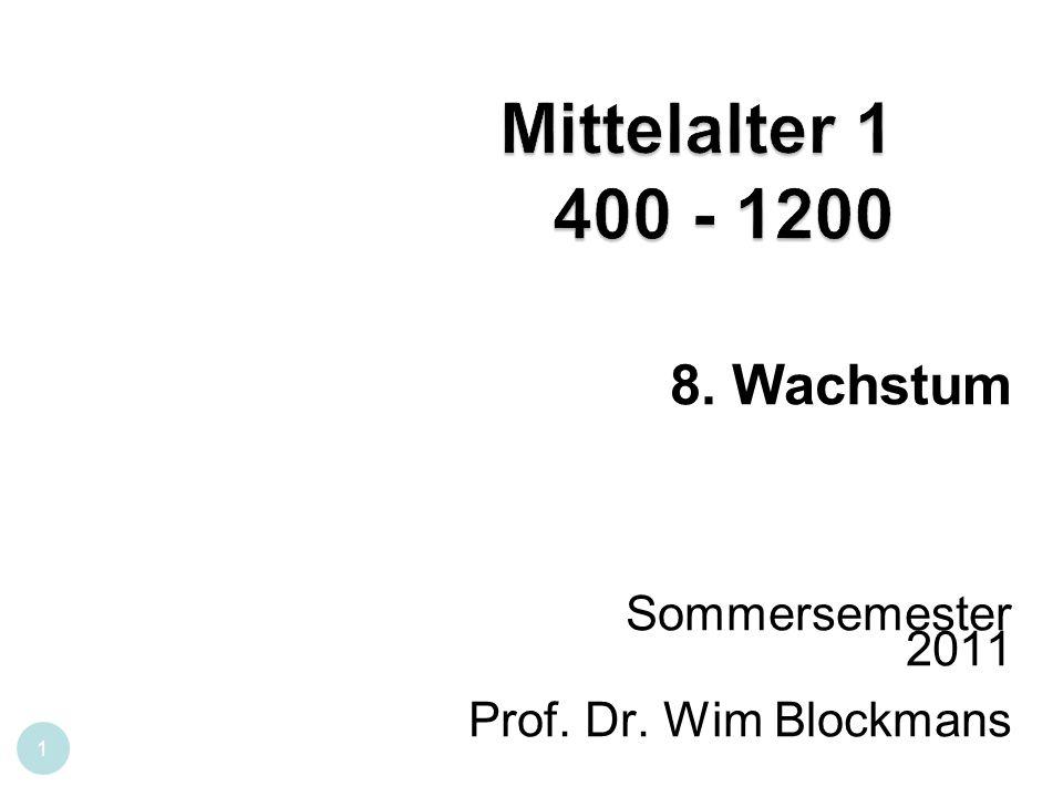 1 8. Wachstum Sommersemester 2011 Prof. Dr. Wim Blockmans