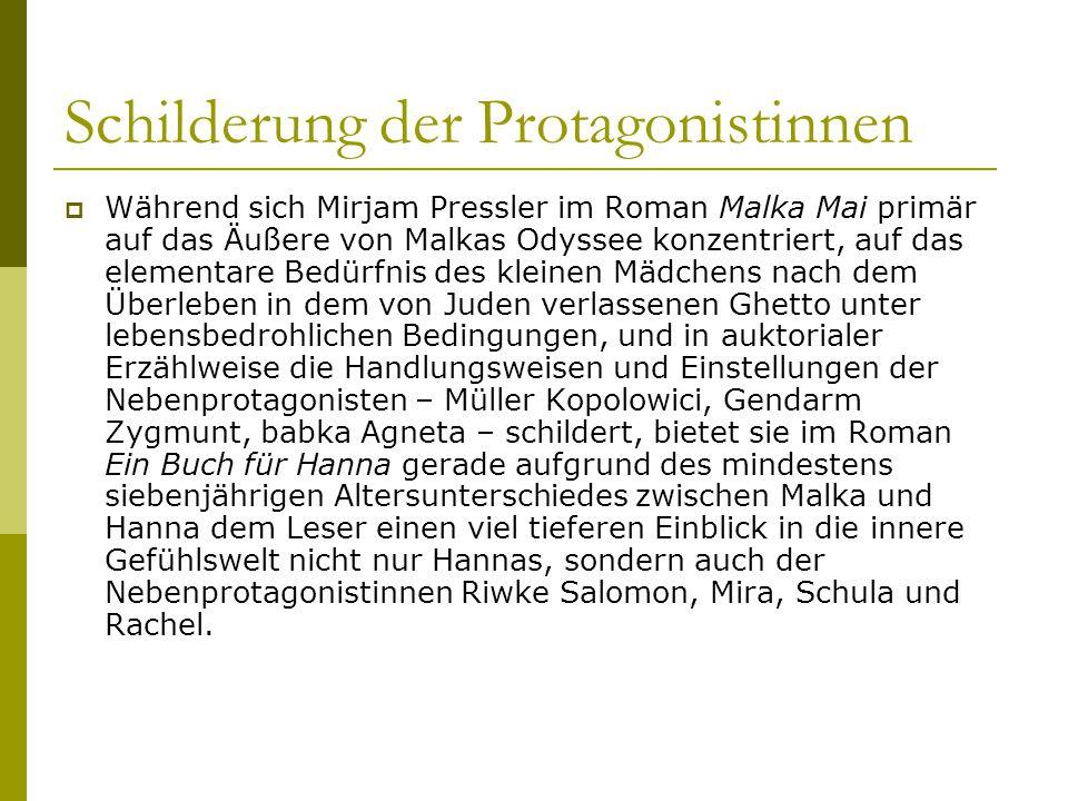 Schilderung der Protagonistinnen  Während sich Mirjam Pressler im Roman Malka Mai primär auf das Äußere von Malkas Odyssee konzentriert, auf das elem