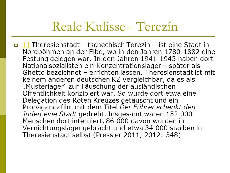 Reale Kulisse - Terezín  1] Theresienstadt – tschechisch Terezín – ist eine Stadt in Nordböhmen an der Elbe, wo in den Jahren 1780-1882 eine Festung